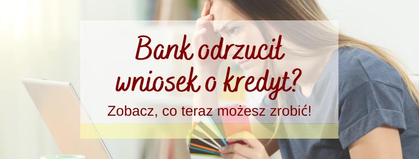 bank odrzucił wniosek o kredyt?